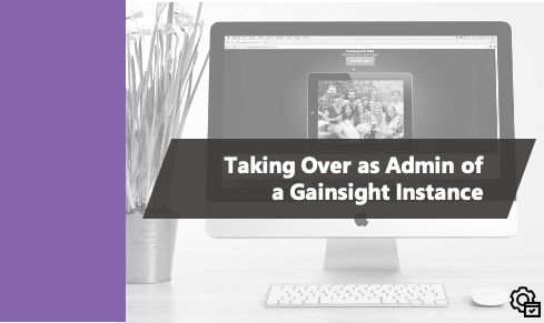 New Gainsight Administrators of old Implementations:  Taking Over