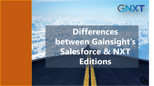 Differences between Gainsight's Salesforce & NXT Editions