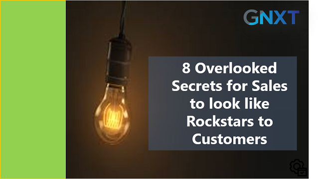 8 Overlooked Secrets for Sales to look like Rockstars to Customers