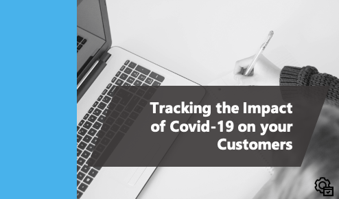 How to Track the Impact of Covid-19 on Your Customers