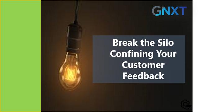 Break the Silo Confining Your Customer Feedback