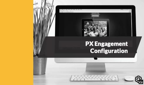 PX Engagement Configuration