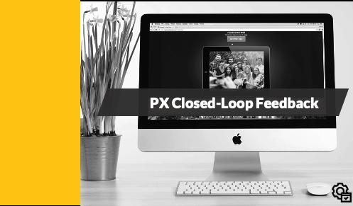 PX Closed-Loop Feedback