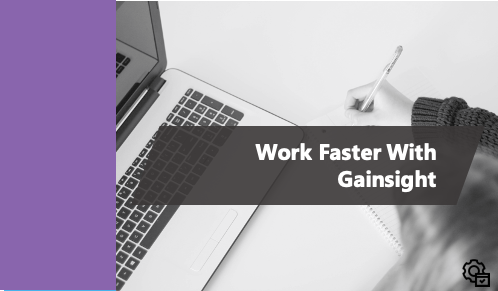 Work Faster with Gainsight Features You Already Have