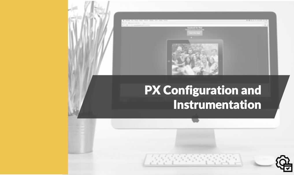 PX Configuration and Instrumentation