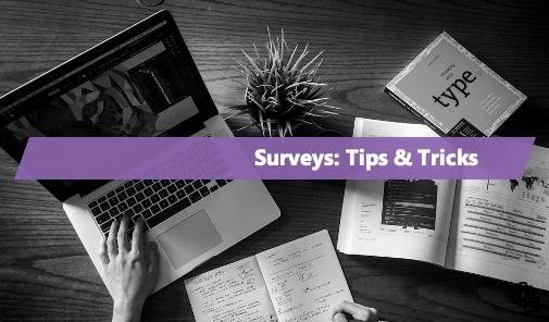 Surveys: Tips & Tricks