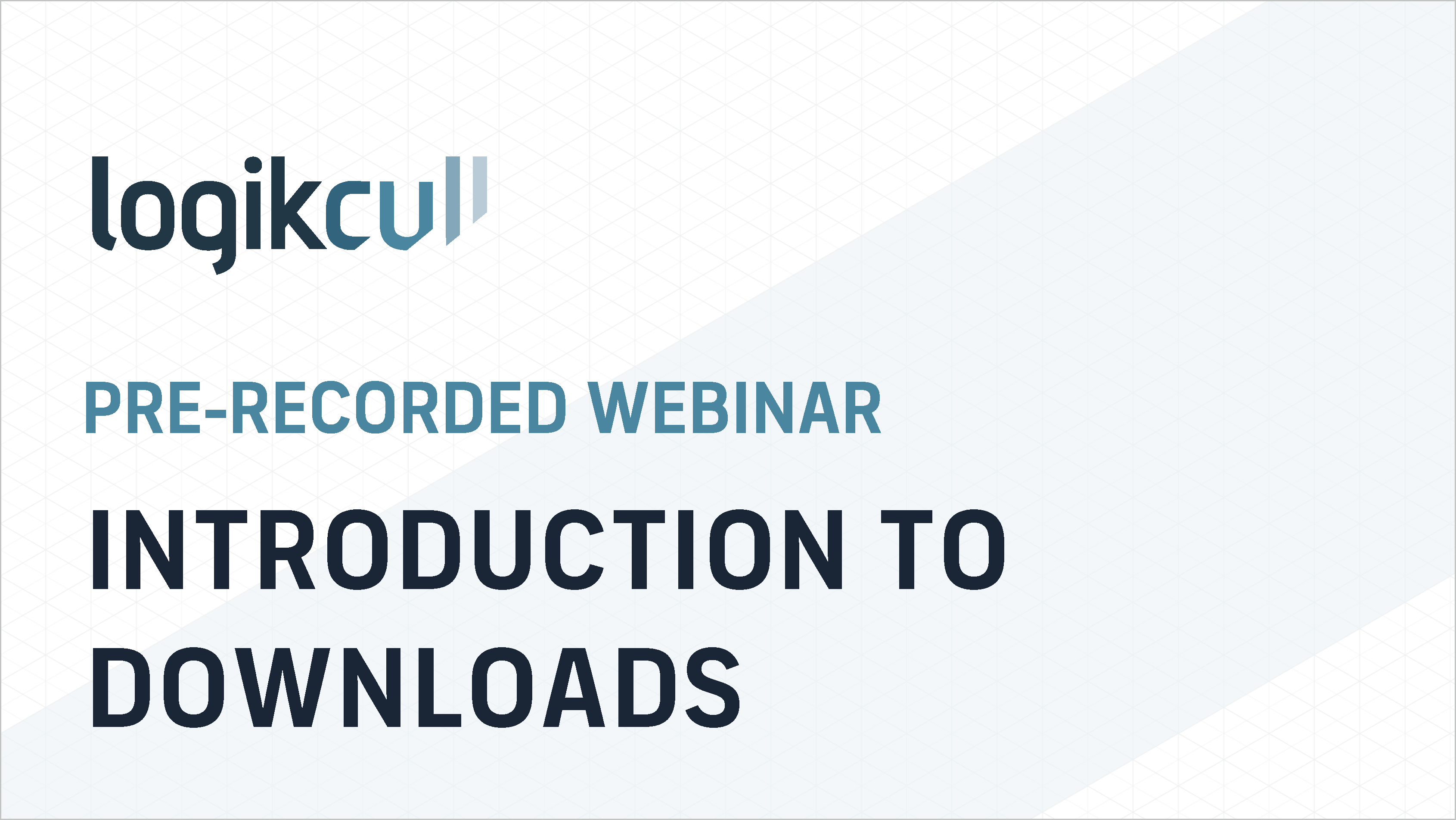 Introduction to Downloads: Pre-Recorded Webinar