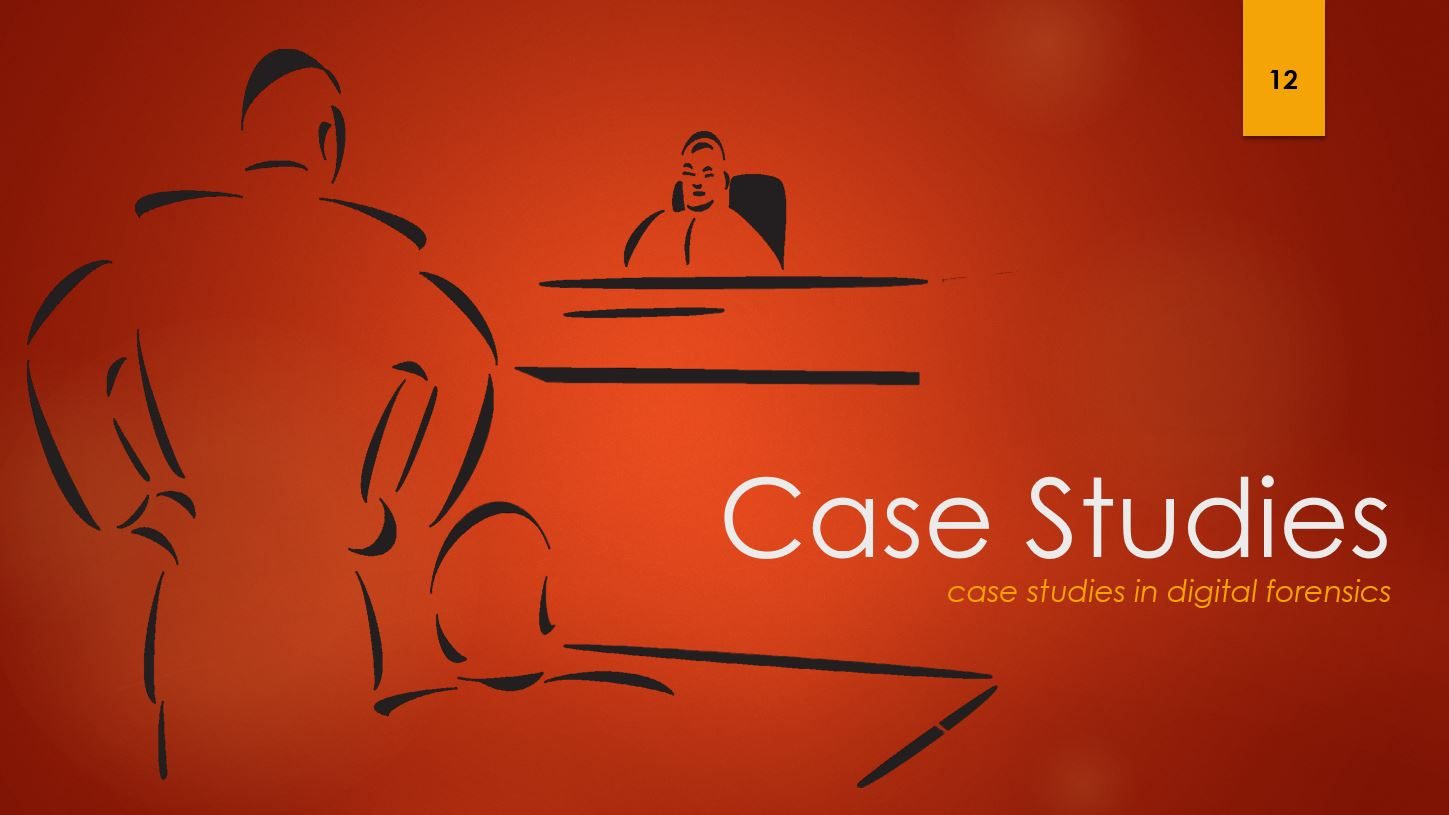 Case Studies 13 - case studies in digital forensics