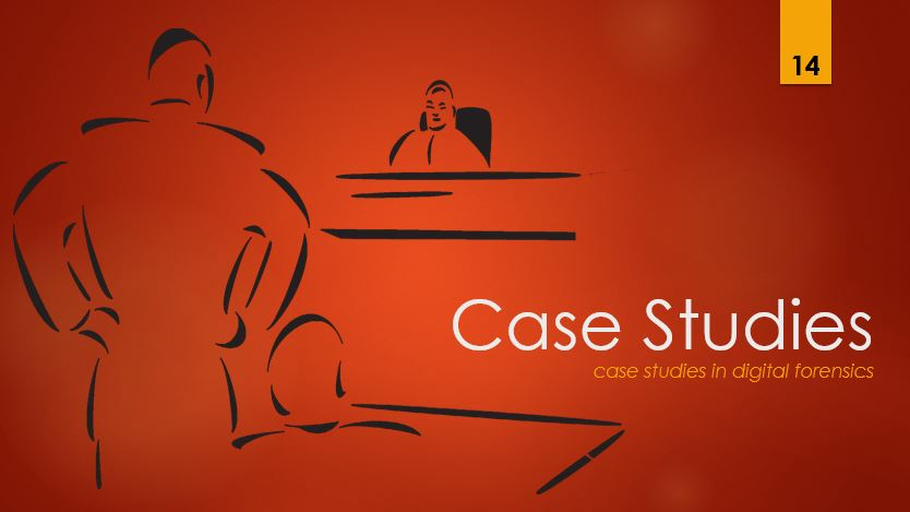 Case Studies 14 - case studies in digital forensics