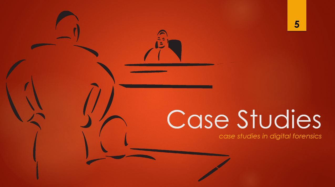 Case Studies 6 - case studies in digital forensics