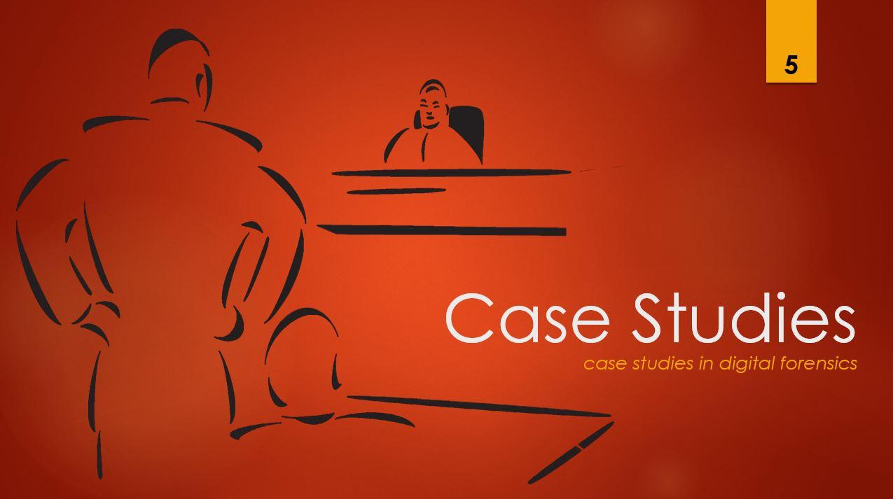 Case Studies 5 - case studies in digital forensics