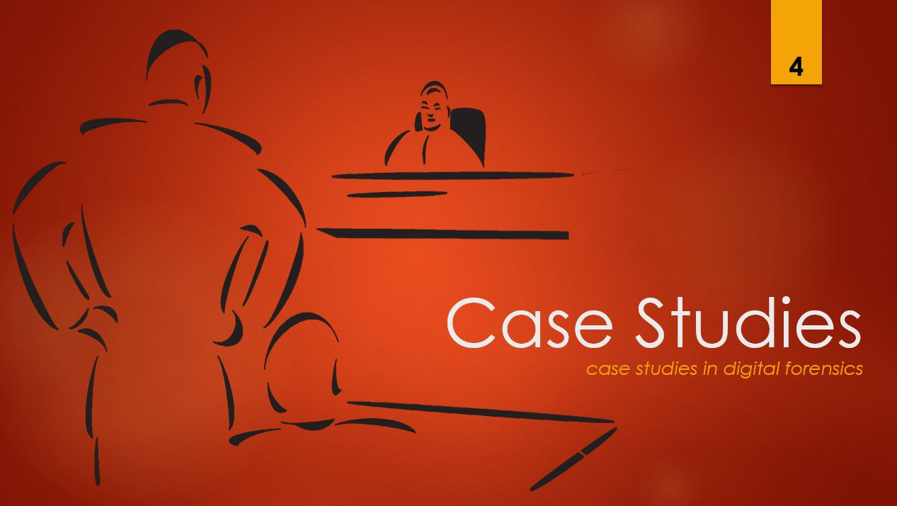 Case Studies 4 - case studies in digital forensics