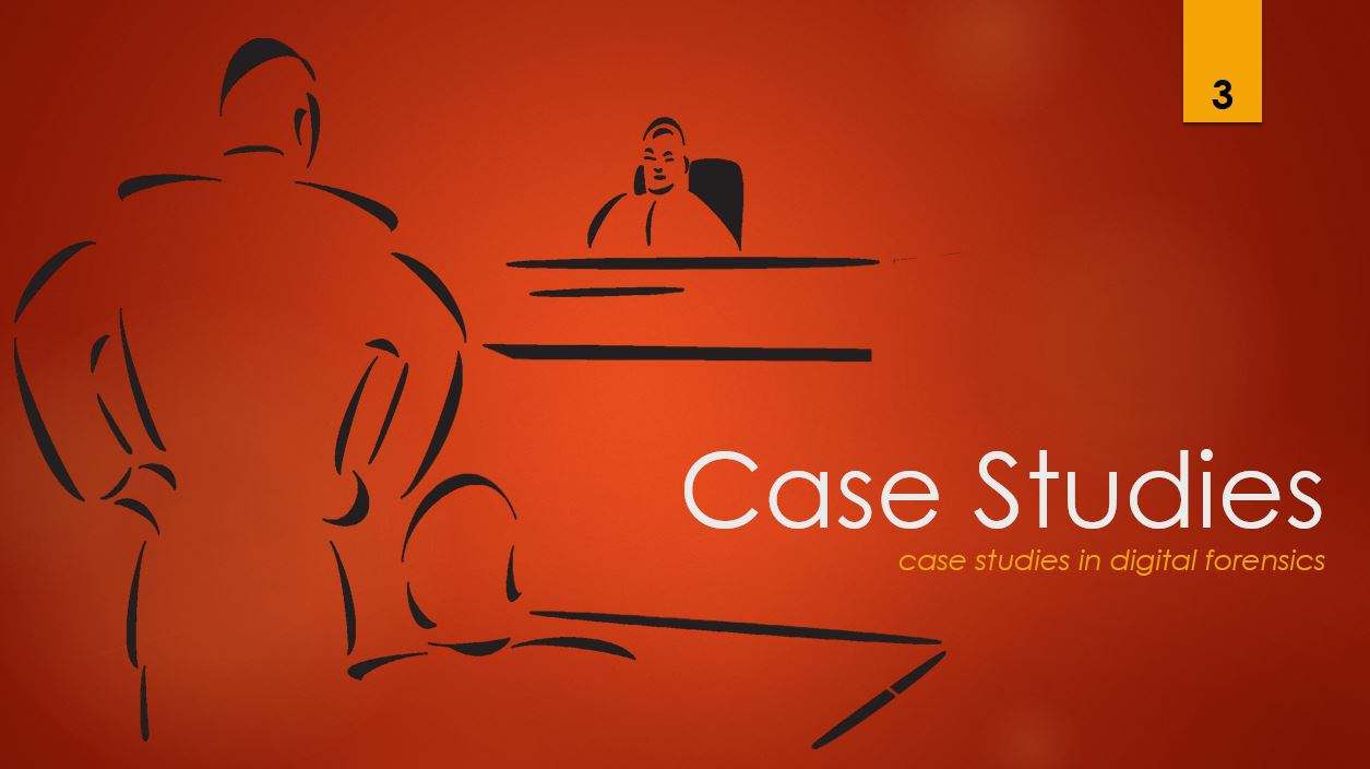 Case Studies 3 - case studies in digital forensics